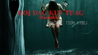 Koj dag kuv tuag instrumental (+karaoke) - Tsom Xyooj