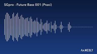 SGpro - Future Bass 001 (Praxi) #MadeInMedly