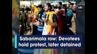 Sabarimala row: Devotees hold protest, later detained