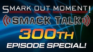 Smark Out Moment Smack Talk Scramble Episode 300 Main Event Special