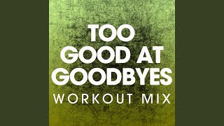 Too Good at Goodbyes (Workout Mix)