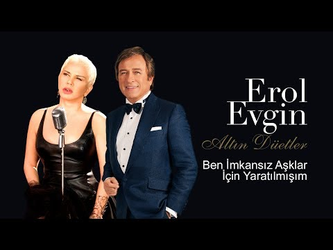 Erol Evgin & Sezen Aksu - Ben İmkansız Aşklar İçin Yaratılmışım