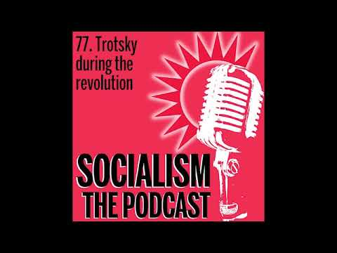 Socialism 77. Trotsky during the revolution