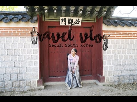 TRAVEL VLOG : SEOUL, SOUTH KOREA
