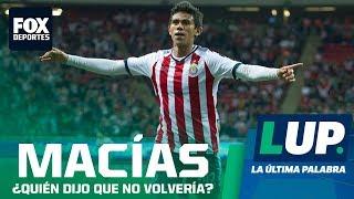 LUP: ¿Quién dijo que Macías no regresaría a Chivas?