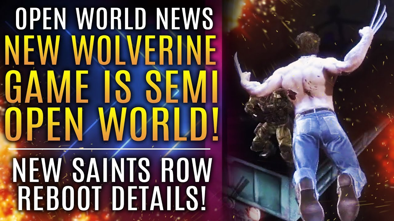 New Wolverine Game To Be Semi-Open World! Saints Row 5 Reboot Customization! Open World Games News