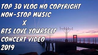 Top 30 NoCopyRightSounds 2H | Best of Vlog No Copyright Music x BTS LOVE YOURSELF CONCERT VIDEO 2019