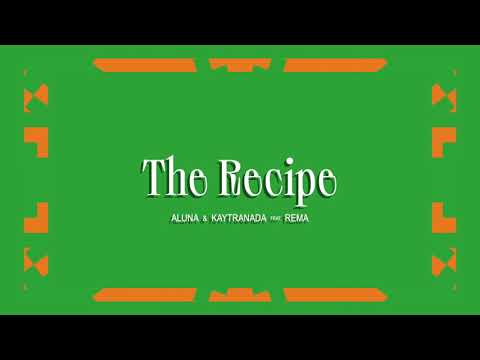 Aluna & KAYTRANADA - The Recipe (feat. Rema) [Official Full Stream]