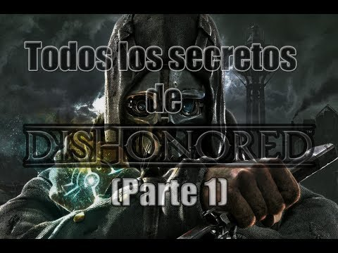 Todos los secretos de Dishonored~(Parte 1)~
