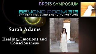 BR313 Symposium 028 - Sarah Adams: Healing, Emotions and Consciousness