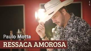 Paulo Motta - Ressaca Amorosa