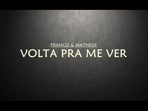 Franco E Matheus - Volta Pra Me Ver (Video Lyrics)