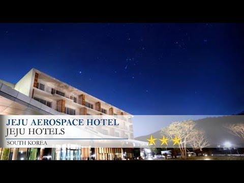 Jeju Aerospace Hotel - Jeju Hotels, South Korea