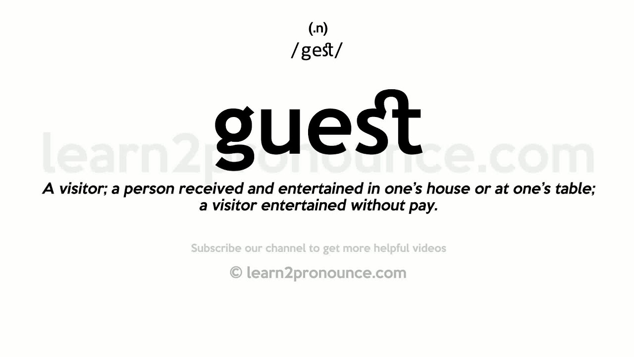 Pronunciation of Guest  Definition of Guest