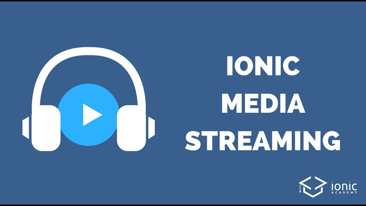 How to Build Ionic Media Streaming (Video & Audio)