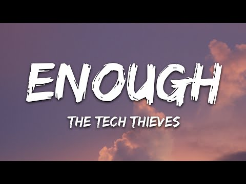 The Tech Thieves - Enough (Lyrics)