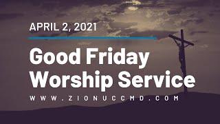 Good Friday Worship Service - April 2, 2021