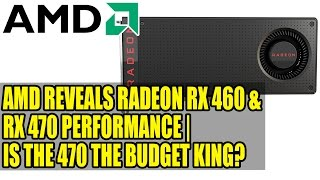 AMD Reveals Radeon RX 460 & RX 470 Performance | Is The 470 The Budget King?
