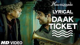 'Daak Ticket' Full Song with LYRICS | Ayushmann Khurrana | Hawaizaada | Mohit Chauhan, Javed Bashir