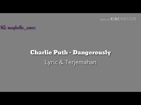 Charlie Puth - Dangerously | Lyric & Terjemahan Bahasa Indonesia