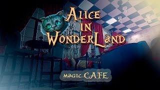 Alice in WonderLand - new magic CAFE