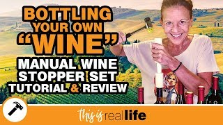 """How To Bottle Your Own """"Wine"""" - Amazon Manual Wine Stopper Set Tutorial & Review - THIS IS REAL LIFE"""