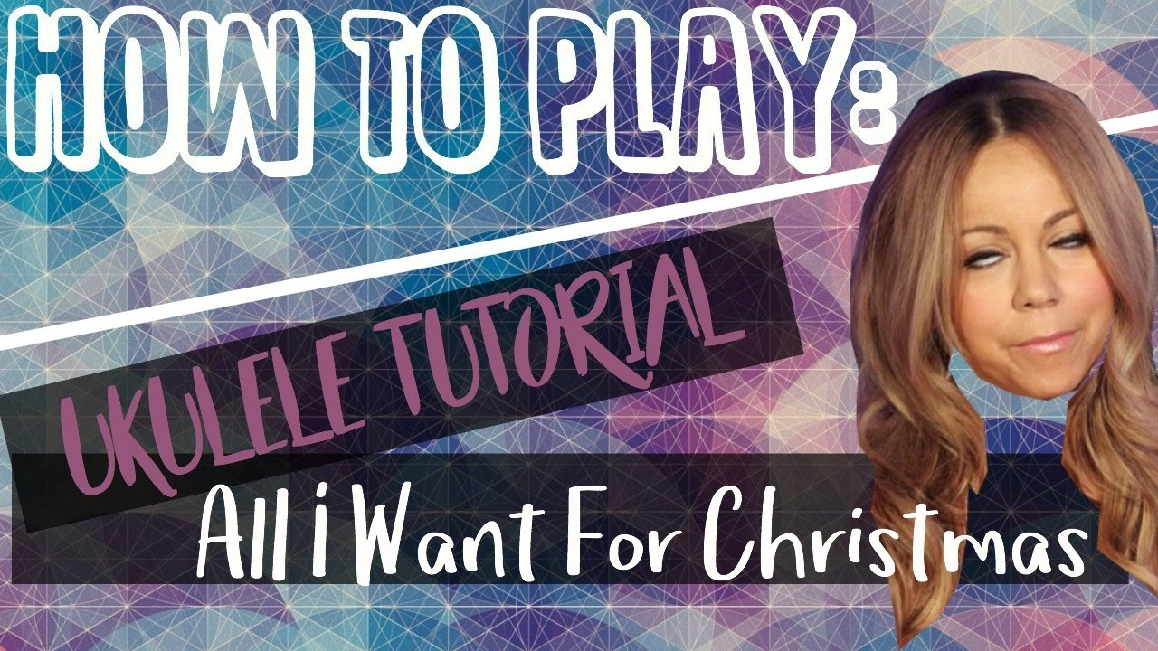 All i want for christmas is you mariah carey ukulele tutorial all i want for christmas is you mariah carey ukulele tutorial hexwebz Image collections