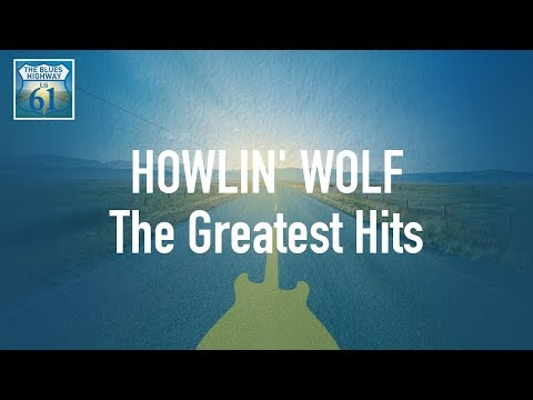 Howlin' Wolf - The Greatest Hits (Full Album / Album complet)