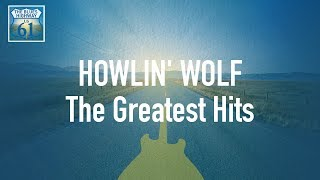 Download Howlin' Wolf - The Greatest Hits (Full Album / Album complet)
