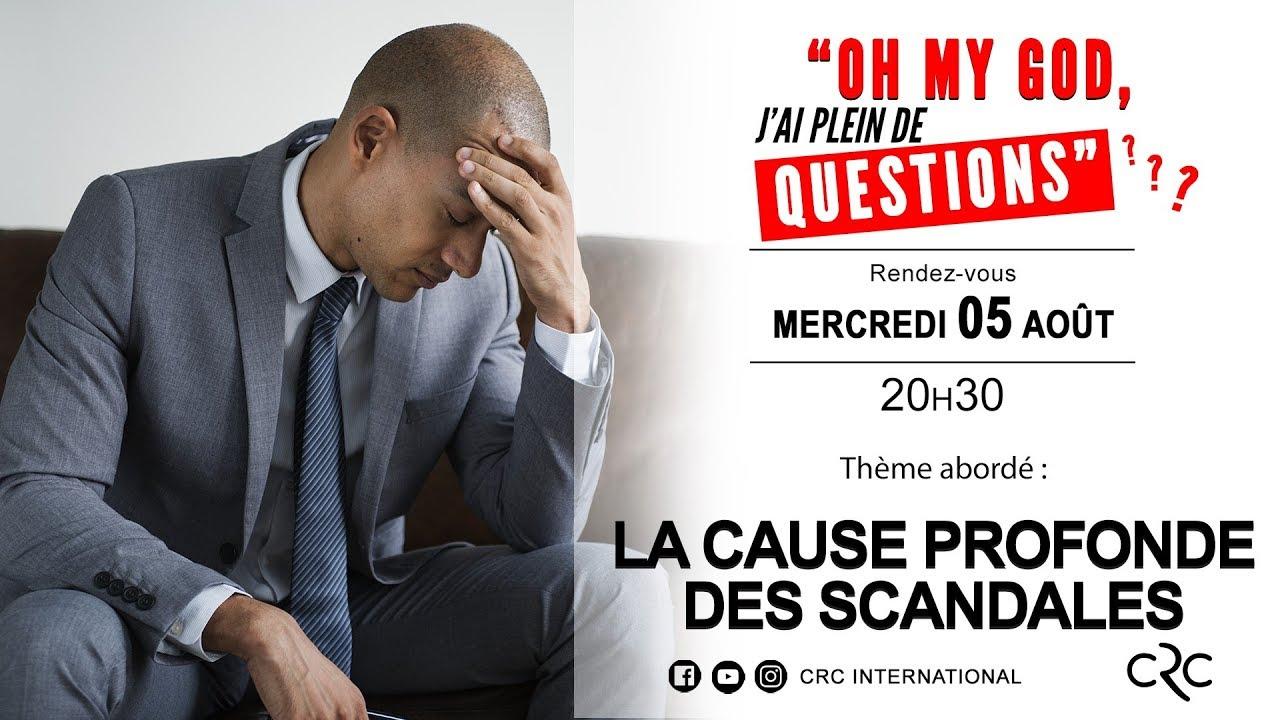 La cause profonde des scandales [05 août 2020]