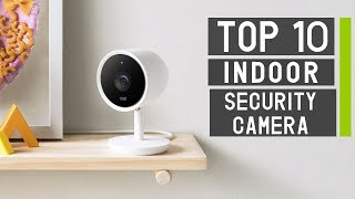 Top 10 Best Indoor Home Security Camera 2019