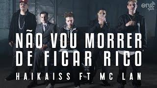 Haikaiss feat Mc Lan & Ojuara - Não Vou Morrer de Ficar Rico (VIDEOCLIPE OFICIAL)