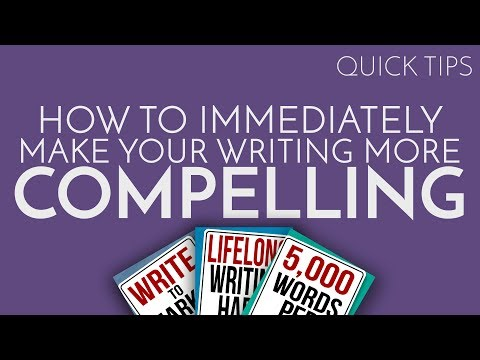 Quick Tip: How To Immediately Make Your Writing More Compelling