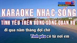 Karaoke Nhạc Sống | TÌNH YÊU TRÊN DÒNG SÔNG QUAN HỌ | Beat chất lượng cao