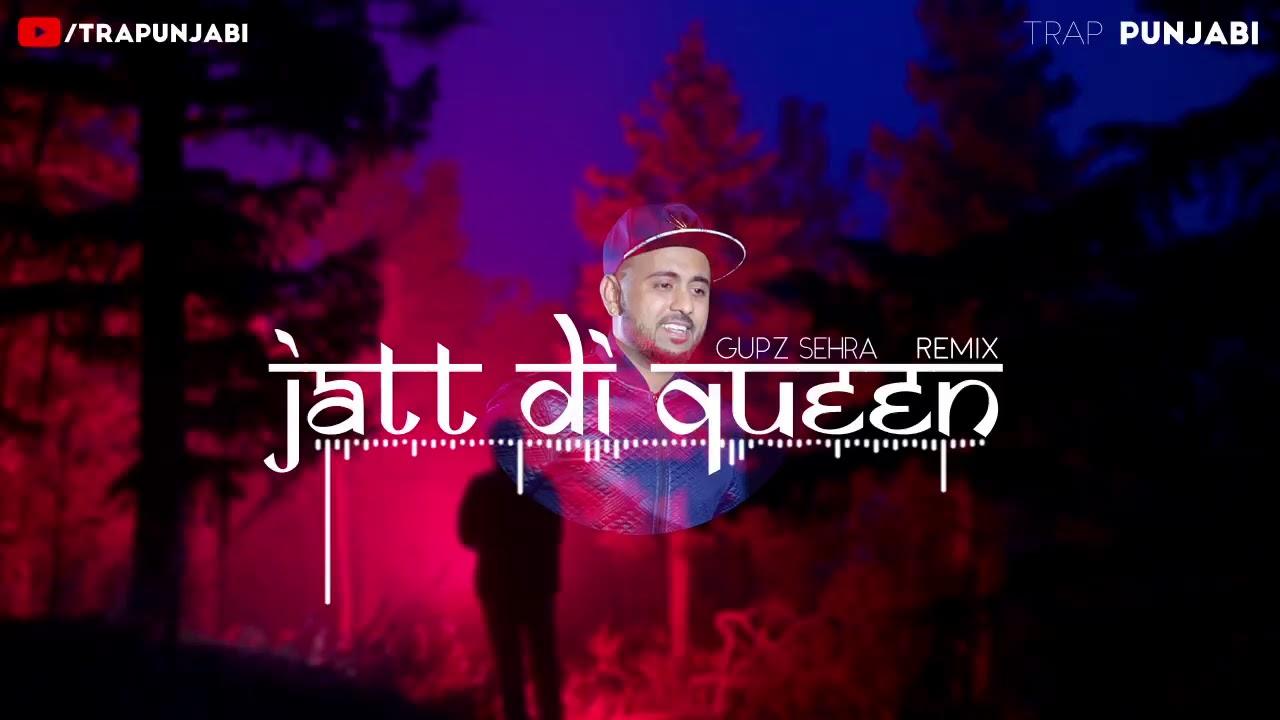 Jatt Di Queen (Remix)-Gupz Sehra-Latest Punjabi Remix 2018 [ #trapunjabi ]
