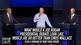 What Would A Joe Rogan Presidential Debate Look Like, Would Joe Do Better Than Chis Wallace & More