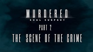 Murdered: Soul Suspect - Part 2 - The Scene of the Crime