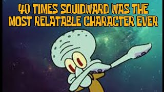 40 Squidward was The Most Relatable Ever...