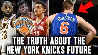 The Truth About The New York Knicks Future | Porzingis And Lebron?