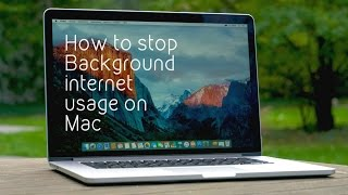 How to Stop Background Internet Usage on Mac | 2016