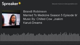 Married To Medicine Season 5 Episode 9/ Music By: Chilled Cow ,Joakim Karud-Dreams