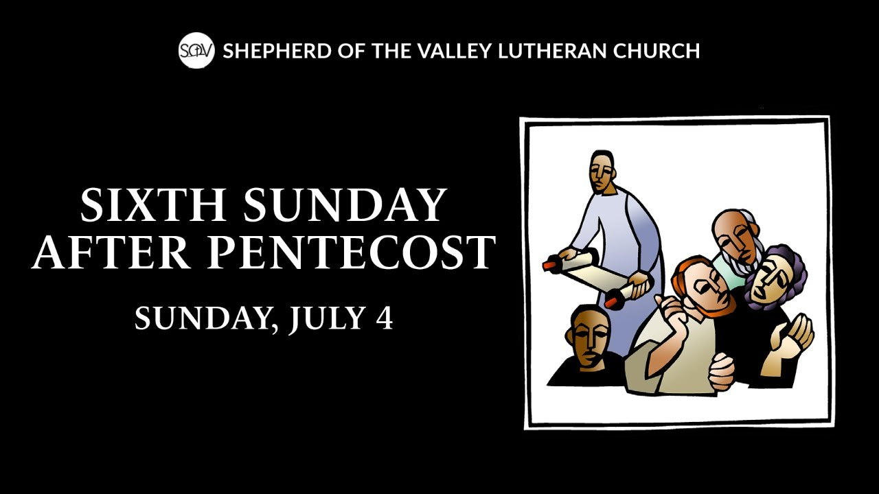 Sixth Sunday after Pentecost - July 4, 2021