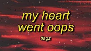 TIAGZ - My Heart Went Oops (Lyrics)   my heart just got stuck between these loops