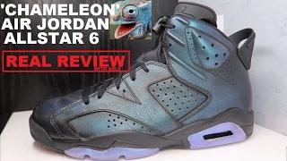 Air Jordan 6 Chameleon Allstar AS Retro Sneaker REAL HONEST REVIEW + Comparison with 1