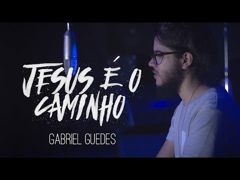 Jesus é o Caminho \\ Gabriel Guedes