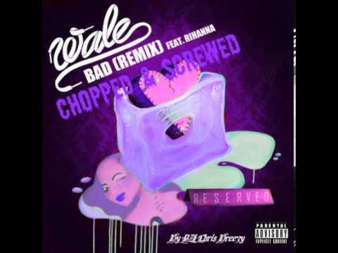 Bad (Remix)-Wale, Tiara Thomas, & Rihanna (Chopped & Screwed By DJ Chris Breezy)