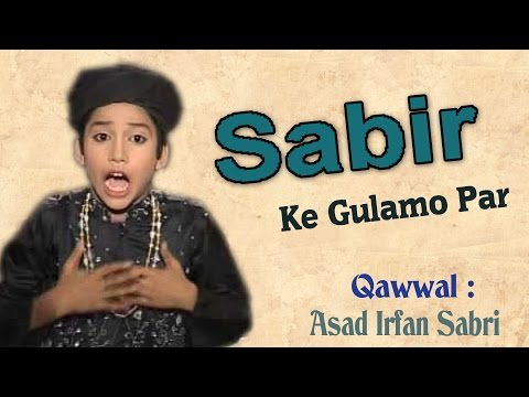साबिर के गुलामो पर || Sabir Ke Gulamo Par || Asad Irfan Sabri || Sabir Se Mohabaat Ki Hoto Jano