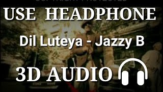 Jine Mera Dil Luteya | Jazzy B | 3D Audio | Virtual 3D Audio | 3D Song | Apache Indian | Romeo