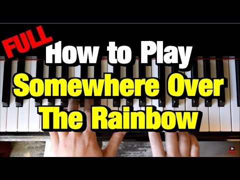 HOW TO PLAY SOMEWHERE OVER THE RAINBOW ON PIANO (STEP BY STEP)