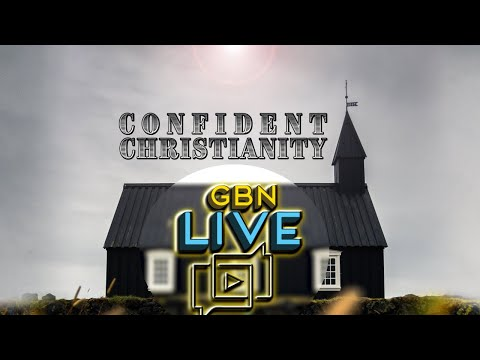 GBNLive - Episode 171 - Confident Christianity